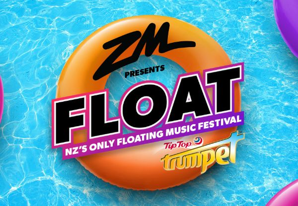Ticket To ZM'S FLOAT 2019 With Tip Top Trumpet, New Zealand's Only Floating Music Festival, On Saturday 16th February - Homegrown Artists Drax Project, Mitch James, Jupiter Project, SACHI, Balu Brigada & Special Guest Stan Walker